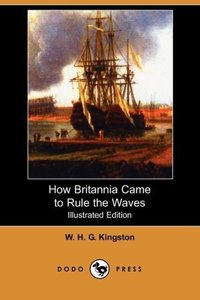 How Britannia Came to Rule the Waves (Illustrated Edition) (Dodo
