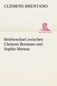 Briefwechsel zwischen Clemens Brentano und Sophie Mereau