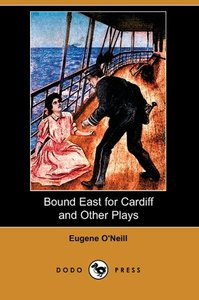 Bound East for Cardiff and Other Plays (Dodo Press)