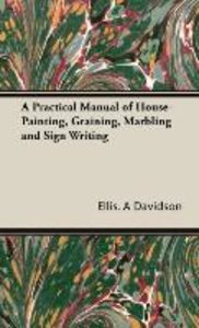 A Practical Manual of House-Painting, Graining, Marbling and Sig