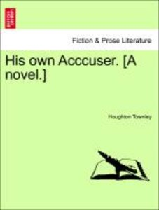 His own Acccuser. [A novel.]