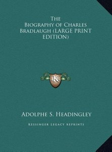 The Biography of Charles Bradlaugh (LARGE PRINT EDITION)
