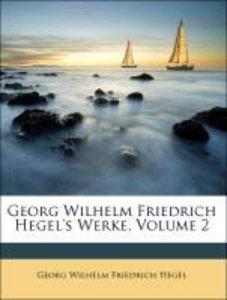 Georg Wilhelm Friedrich Hegel's Werke, Volume 2. ZWEITER BAND