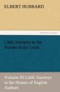 Little Journeys to the Homes of the Great - Volume 05 Little Jou