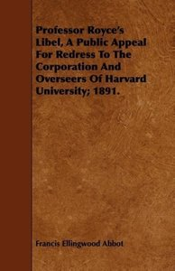 Professor Royce's Libel, a Public Appeal for Redress to the Corp
