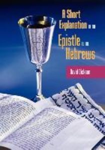 A SHORT EXPOSITION OF THE EPISTLE TO THE HEBREWS