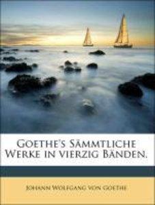 Goethe's Sämmtliche Werke in vierzig Bänden.