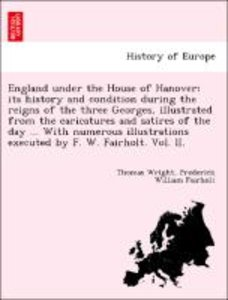 England under the House of Hanover; its history and condition du