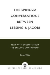 The Spinoza Conversations Between Lessing and Jacobi
