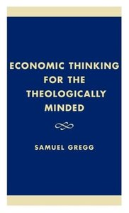 Economic Thinking for the Theologically Minded