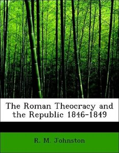 The Roman Theocracy and the Republic 1846-1849
