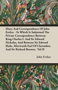 Diary and Correspondence of John Evelyn - To Which Is Subjoined