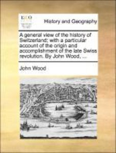 A general view of the history of Switzerland; with a particular