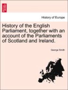 History of the English Parliament, together with an account of t