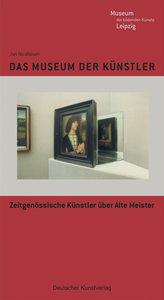 Das Museum der Künstler. Zeitgenössische Künstler über alte Meis