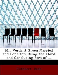 Mr. Verdant Green Married and Done for: Being the Third and Conc