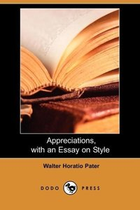 Appreciations, with an Essay on Style (Dodo Press)