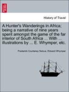 A Hunter's Wanderings in Africa; being a narrative of nine years
