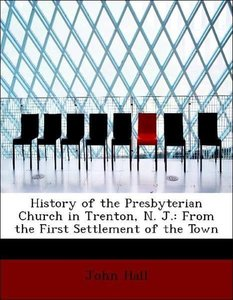 History of the Presbyterian Church in Trenton, N. J.: From the F