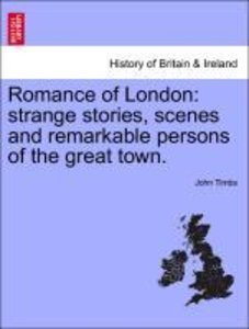 Romance of London: strange stories, scenes and remarkable person