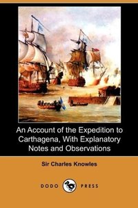 An Account of the Expedition to Carthagena, with Explanatory Not