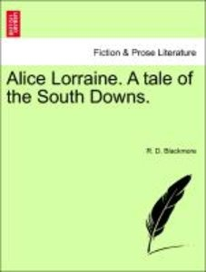 Alice Lorraine. A tale of the South Downs. Vol. I.
