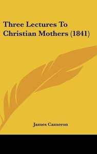 Three Lectures To Christian Mothers (1841)