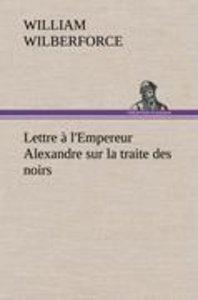 Lettre à l'Empereur Alexandre sur la traite des noirs