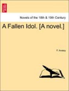 A Fallen Idol. [A novel.]