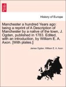 Manchester a hundred Years ago: being a reprint of A Description