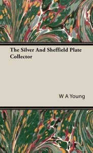 The Silver And Sheffield Plate Collector