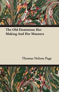 The Old Dominion; Her Making And Her Manners