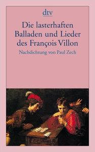 Die lasterhaften Balladen und Lieder des Francois Villon