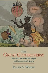 The Great Controversy between Christ and His Angels and Satan an