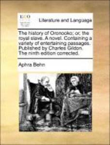 The history of Oronooko; or, the royal slave. A novel. Containin