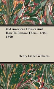 Old American Houses And How To Restore Them - 1700-1850