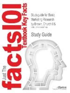 Studyguide for Basic Marketing Research by Brown, Churchill &, I