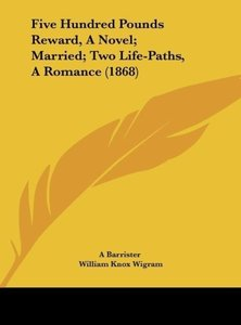 Five Hundred Pounds Reward, A Novel; Married; Two Life-Paths, A