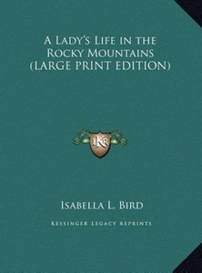 A Lady's Life in the Rocky Mountains (LARGE PRINT EDITION)