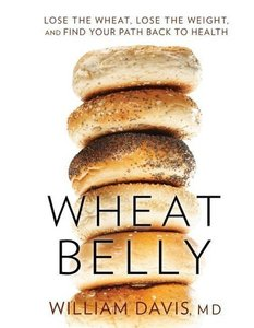 Wheat Belly: Lose the Wheat, Lose the Weight, and Find Your Path