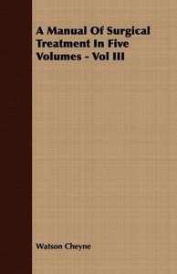 A Manual Of Surgical Treatment In Five Volumes - Vol III