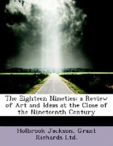 The Eighteen Nineties; a Review of Art and Ideas at the Close of