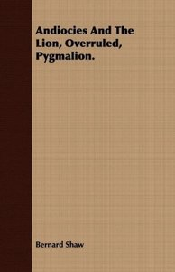 Andiocies and the Lion, Overruled, Pygmalion.