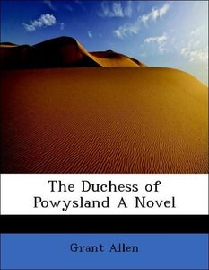 The Duchess of Powysland A Novel