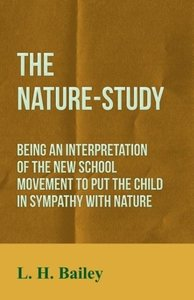 The Nature-Study - Being an Interpretation of the New School Mov