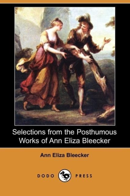 Selections from the Posthumous Works of Ann Eliza Bleecker (Dodo - zum Schließen ins Bild klicken