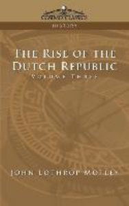 The Rise of the Dutch Republic - Volume 3