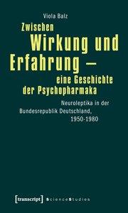 Zwischen Wirkung und Erfahrung - eine Geschichte der Psychopharm