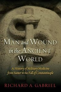 Man and Wound in the Ancient World: A History of Military Medici