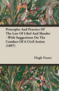 Principles and Practice of the Law of Libel and Slander - With S